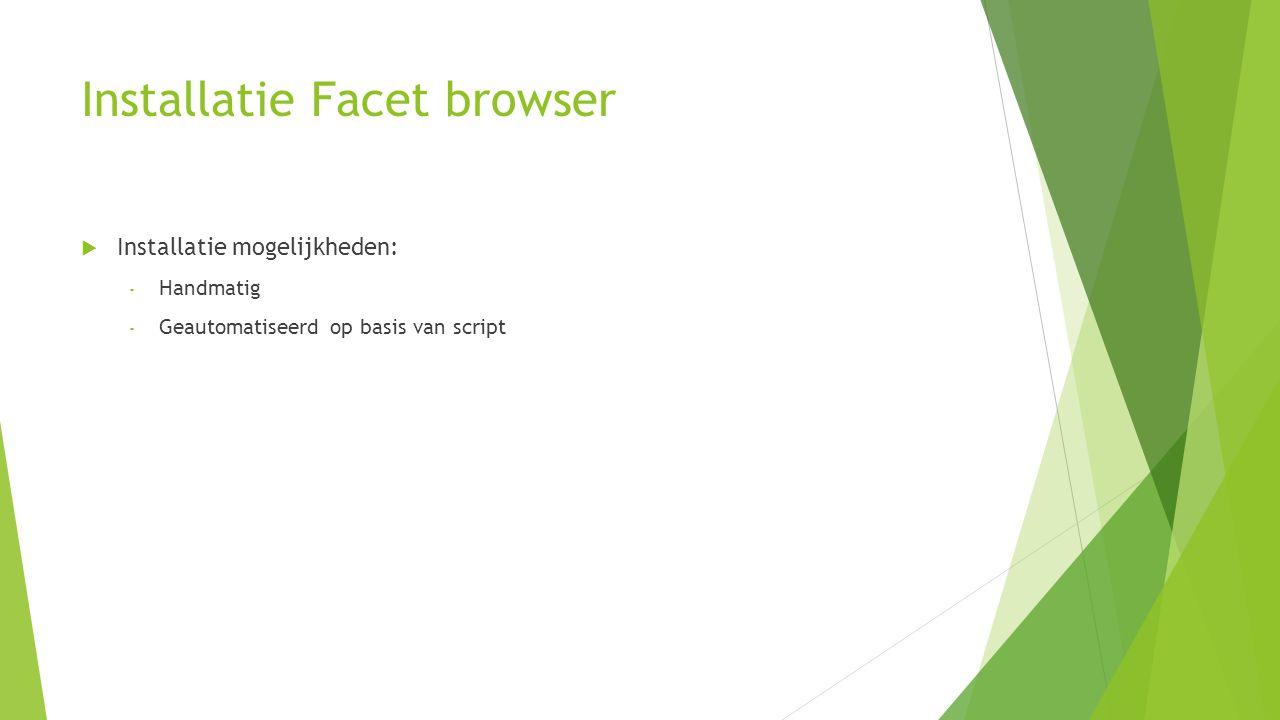 Installatie Facet browser  Installatie mogelijkheden: - Handmatig - Geautomatiseerd op basis van script