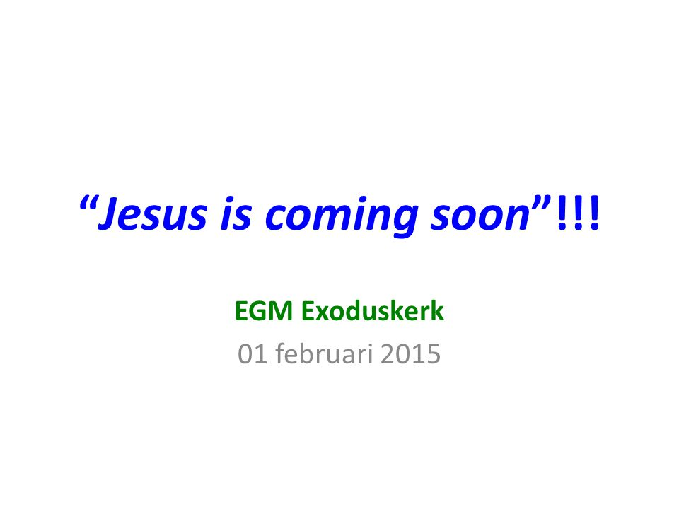 """Jesus is coming soon""!!! EGM Exoduskerk 01 februari 2015"