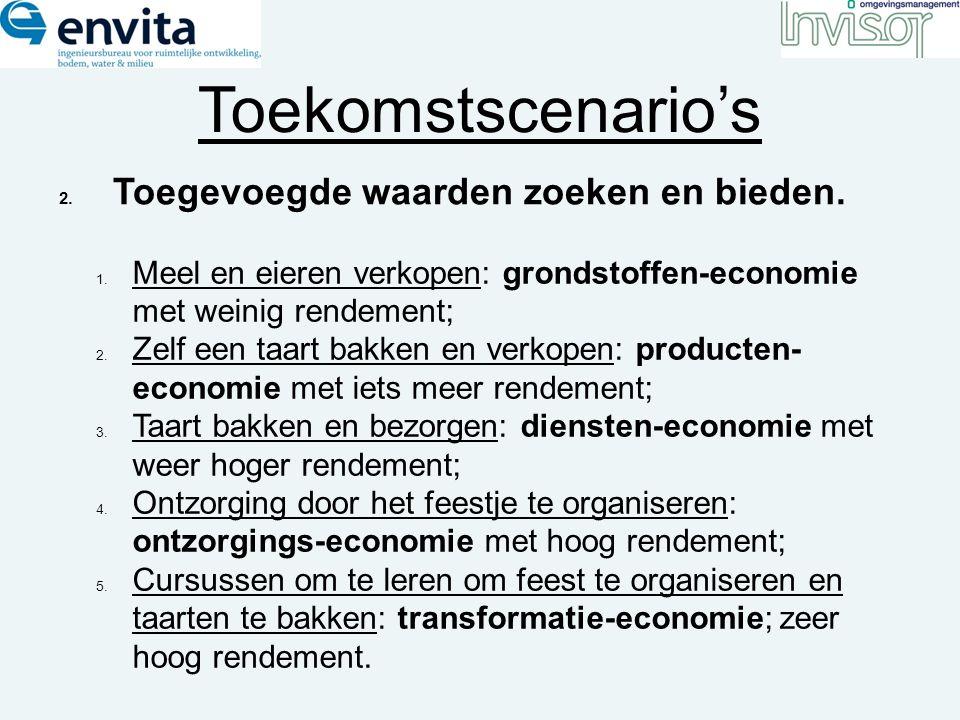 Toekomstscenario's 2. Toegevoegde waarden zoeken en bieden. 1. Meel en eieren verkopen: grondstoffen-economie met weinig rendement; 2. Zelf een taart