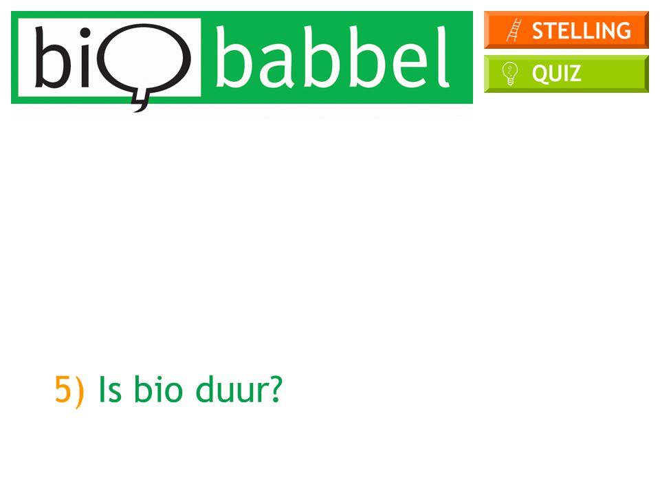 5) Is bio duur?