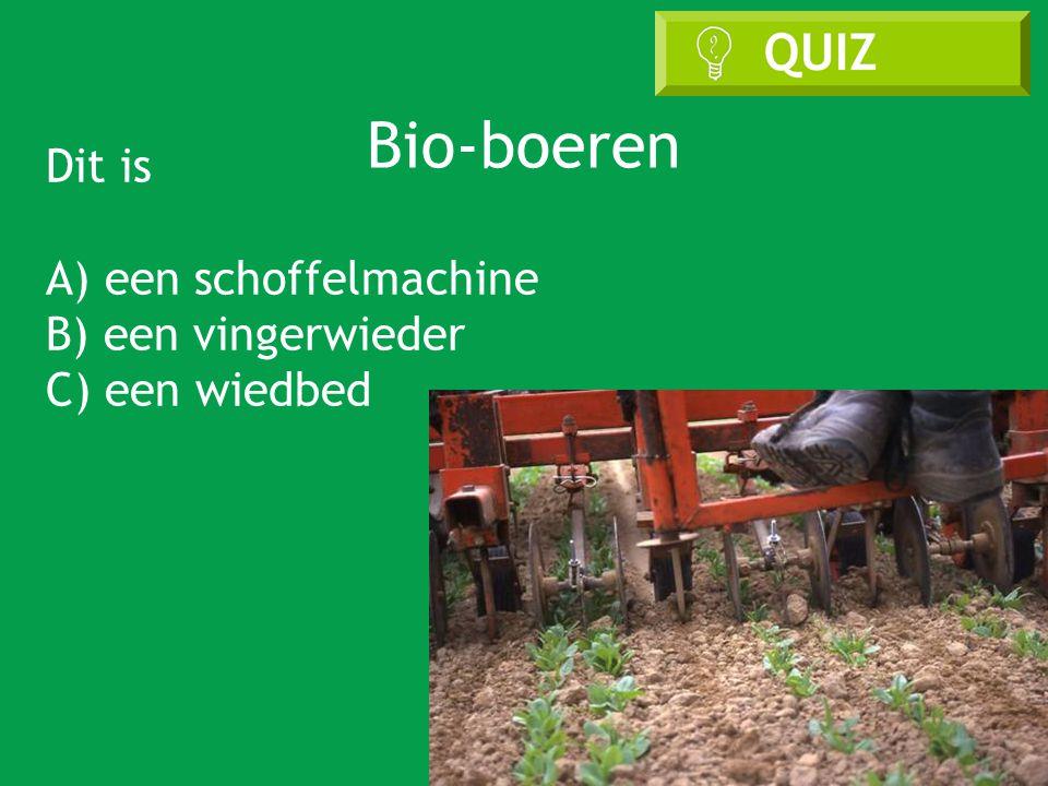 Bio-boeren Dit is A) een schoffelmachine B) een vingerwieder C) een wiedbed
