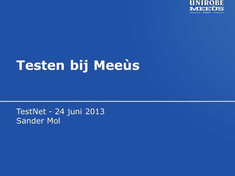 TestNet - 24 juni 2013 Sander Mol Testen bij Meeùs