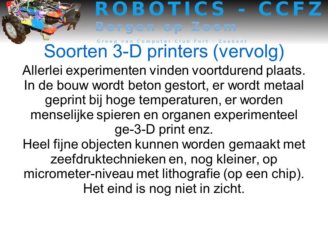 Soorten 3-D printers (vervolg) Allerlei experimenten vinden voortdurend plaats.