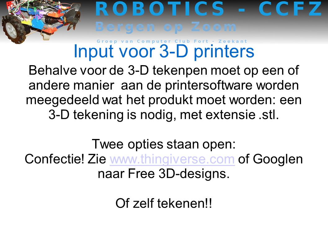 Input voor 3-D printers Behalve voor de 3-D tekenpen moet op een of andere manier aan de printersoftware worden meegedeeld wat het produkt moet worden: een 3-D tekening is nodig, met extensie.stl.