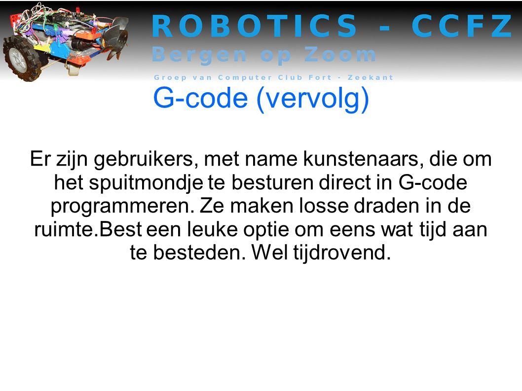 G-code (vervolg) Er zijn gebruikers, met name kunstenaars, die om het spuitmondje te besturen direct in G-code programmeren.