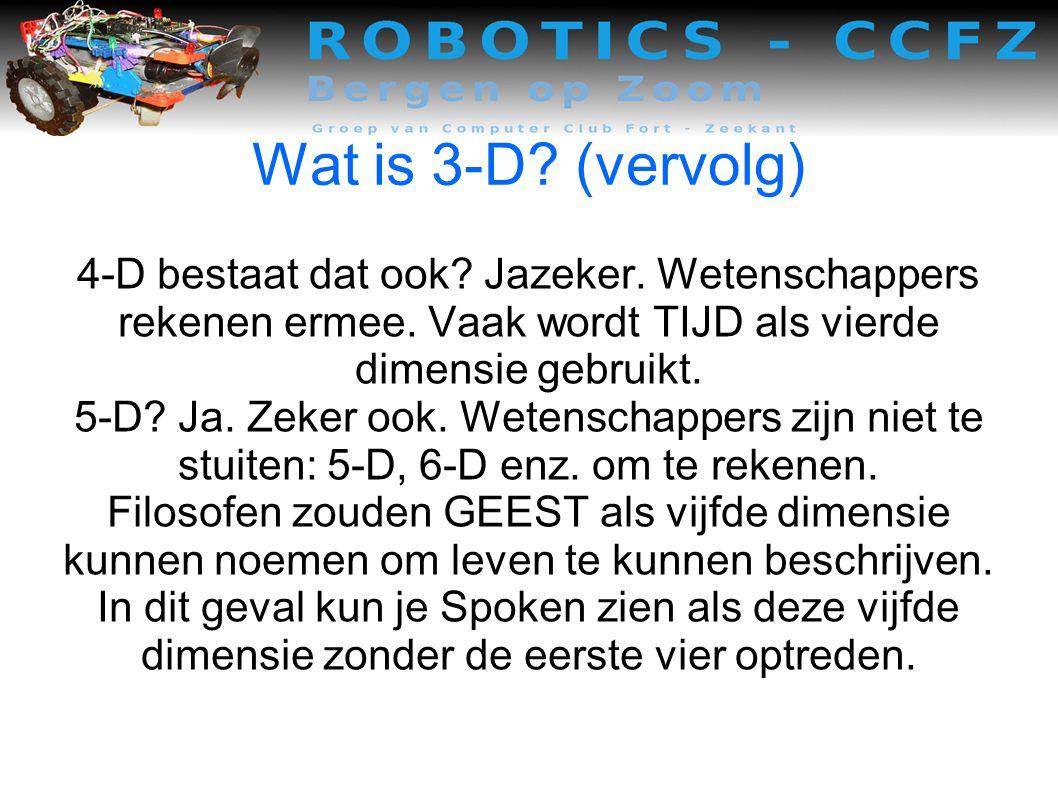 Wat is 3-D.(vervolg) 4-D bestaat dat ook. Jazeker.