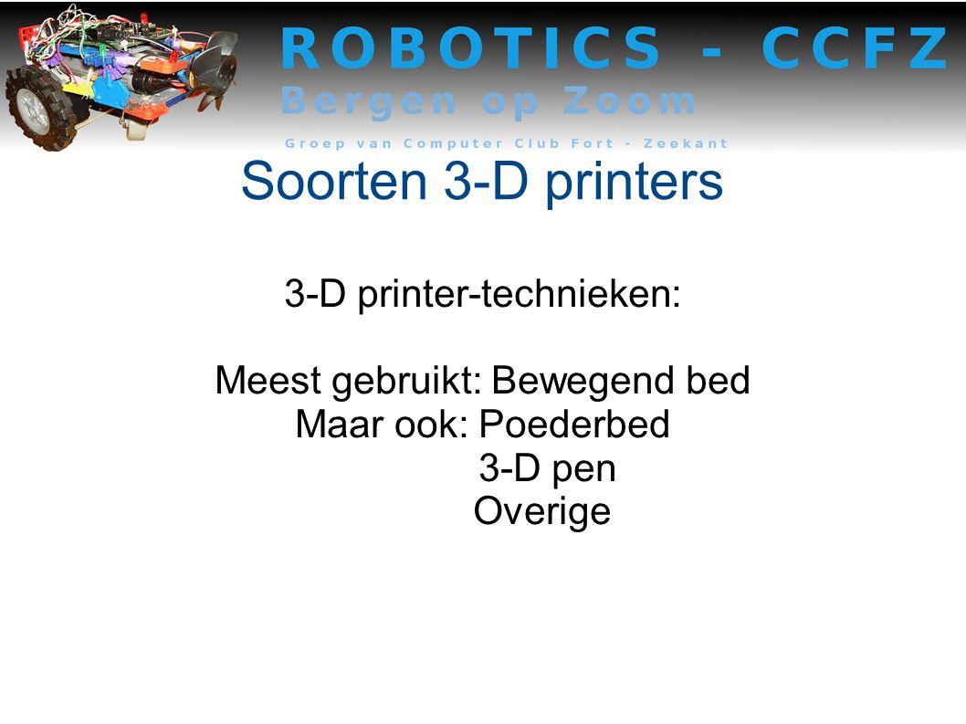Soorten 3-D printers 3-D printer-technieken: Meest gebruikt: Bewegend bed Maar ook: Poederbed 3-D pen Overige