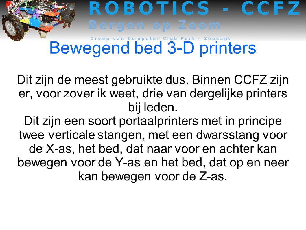 Bewegend bed 3-D printers Dit zijn de meest gebruikte dus.