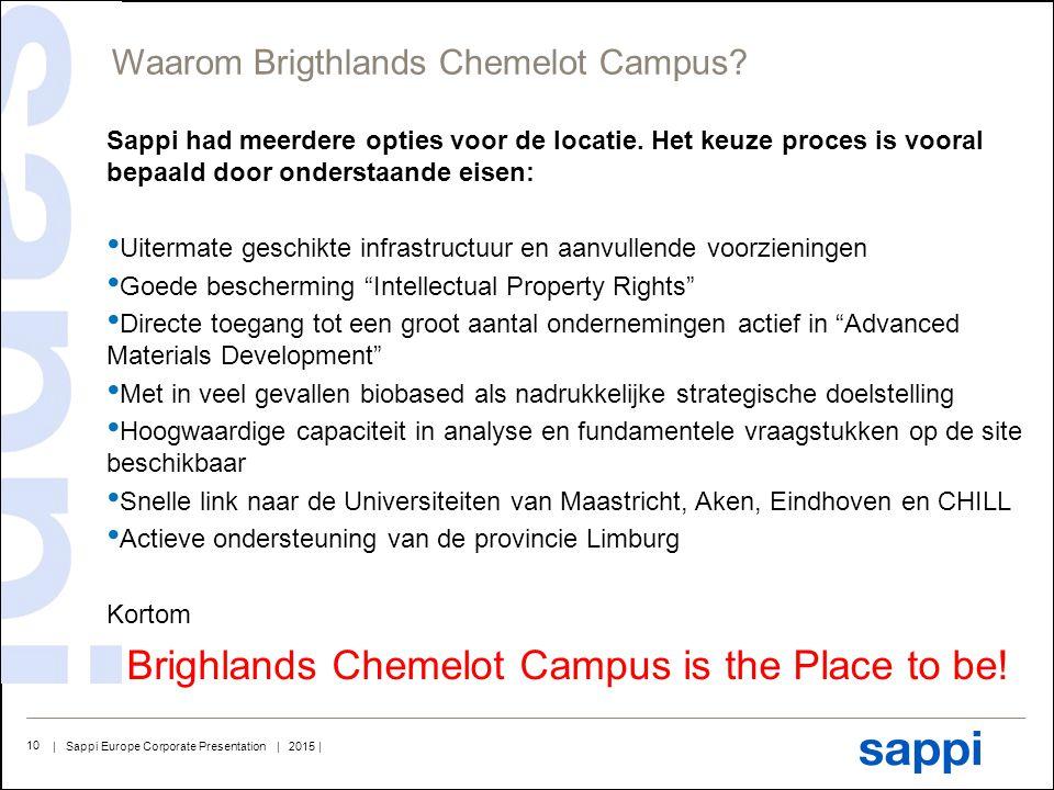 | Sappi Europe Corporate Presentation | 2015 | 10 Sappi had meerdere opties voor de locatie. Het keuze proces is vooral bepaald door onderstaande eise