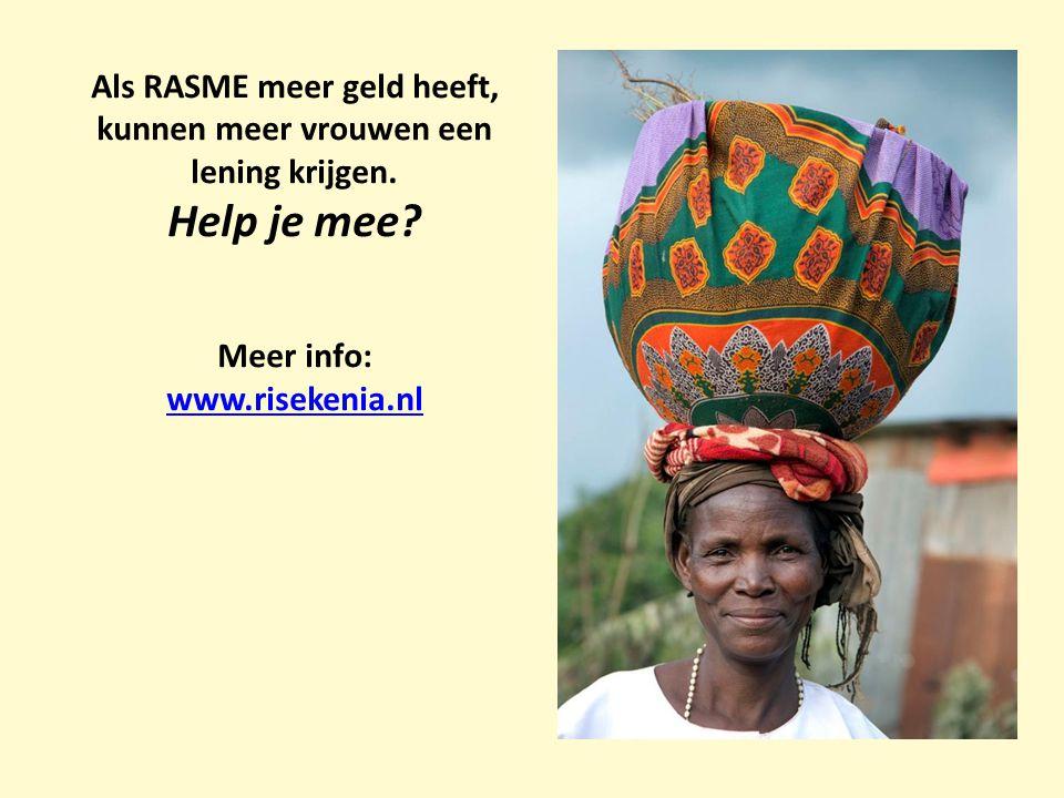 Als RASME meer geld heeft, kunnen meer vrouwen een lening krijgen. Help je mee? Meer info: www.risekenia.nl