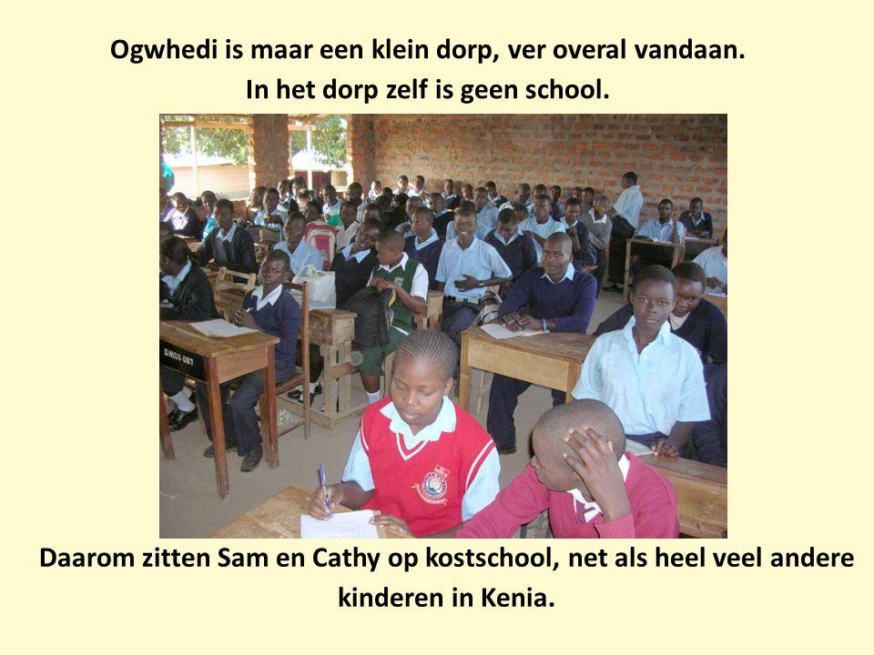 Ogwhedi is maar een klein dorp, ver overal vandaan. In het dorp zelf is geen school. Daarom zitten Sam en Cathy op kostschool, net als heel veel ander