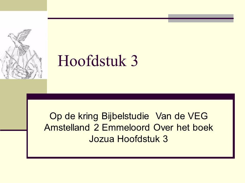 Hoofdstuk 3 Op de kring Bijbelstudie Van de VEG Amstelland 2 Emmeloord Over het boek Jozua Hoofdstuk 3