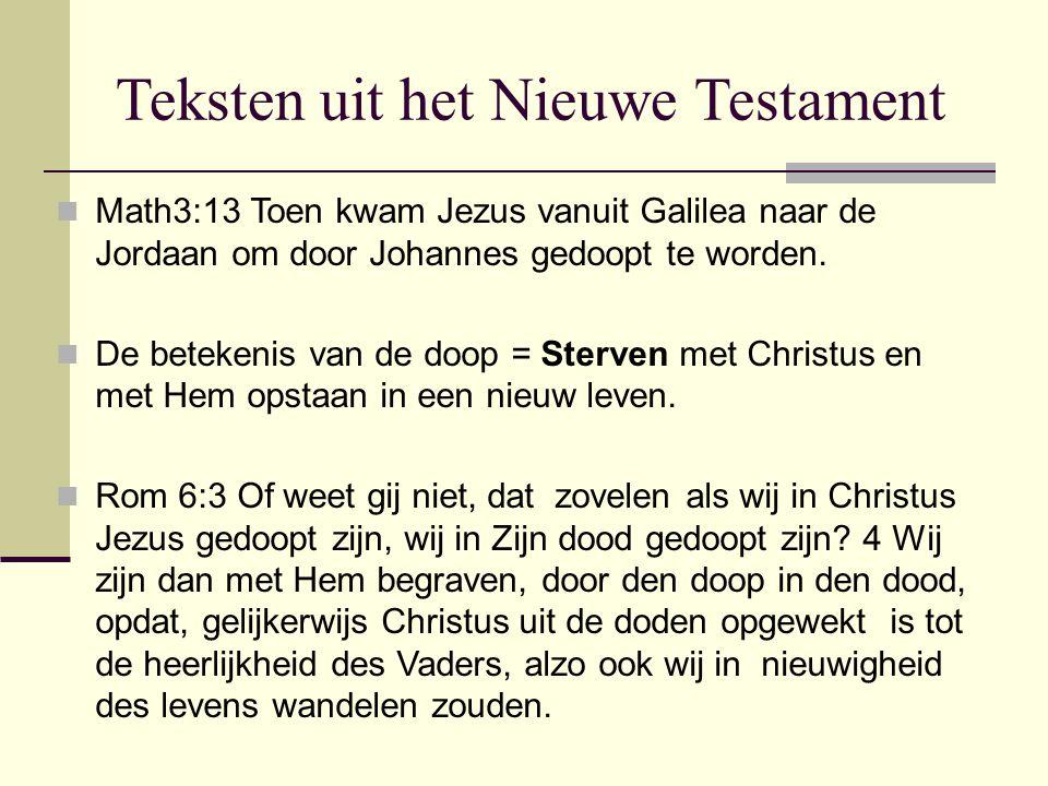 Teksten uit het Nieuwe Testament Math3:13 Toen kwam Jezus vanuit Galilea naar de Jordaan om door Johannes gedoopt te worden. De betekenis van de doop