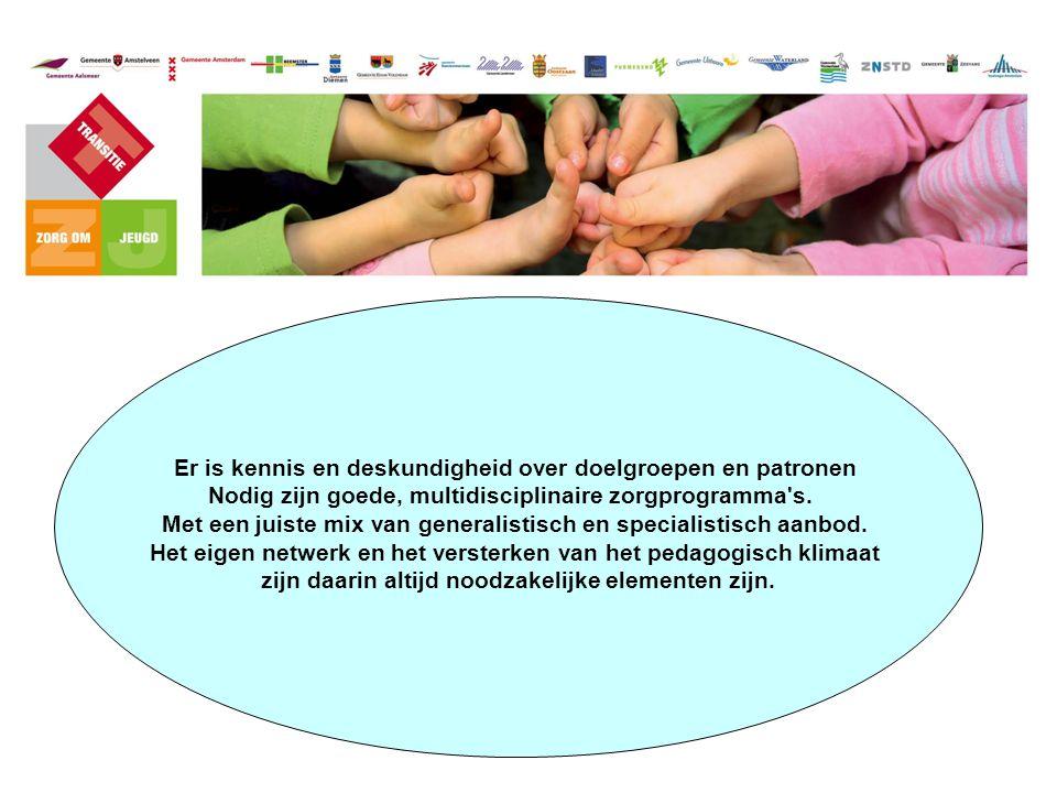 Er is kennis en deskundigheid over doelgroepen en patronen Nodig zijn goede, multidisciplinaire zorgprogramma's. Met een juiste mix van generalistisch