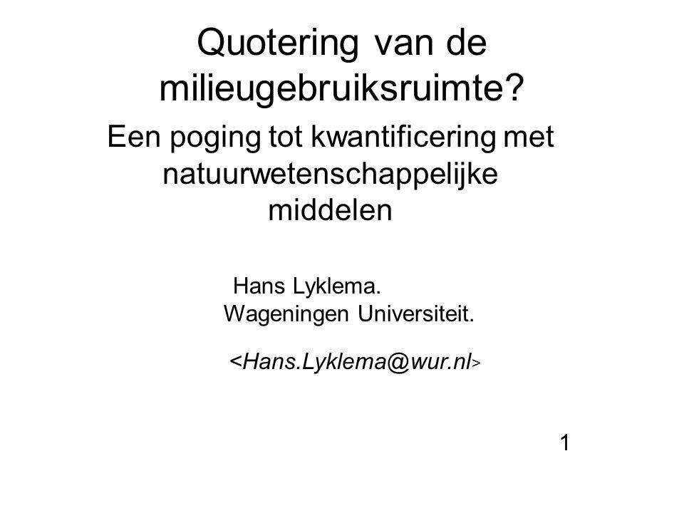 Quotering van de milieugebruiksruimte? Een poging tot kwantificering met natuurwetenschappelijke middelen Hans Lyklema. Wageningen Universiteit. 1