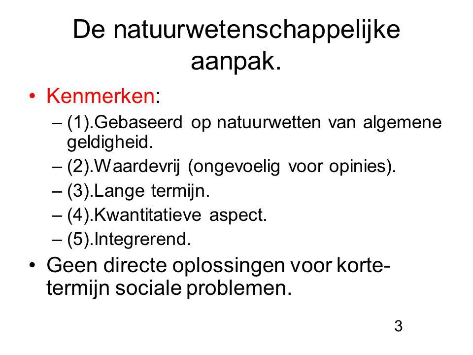 De natuurwetenschappelijke aanpak. Kenmerken: –(1).Gebaseerd op natuurwetten van algemene geldigheid. –(2).Waardevrij (ongevoelig voor opinies). –(3).