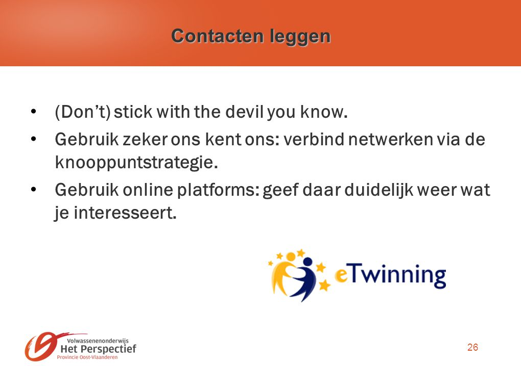 26 Contacten leggen (Don't) stick with the devil you know.