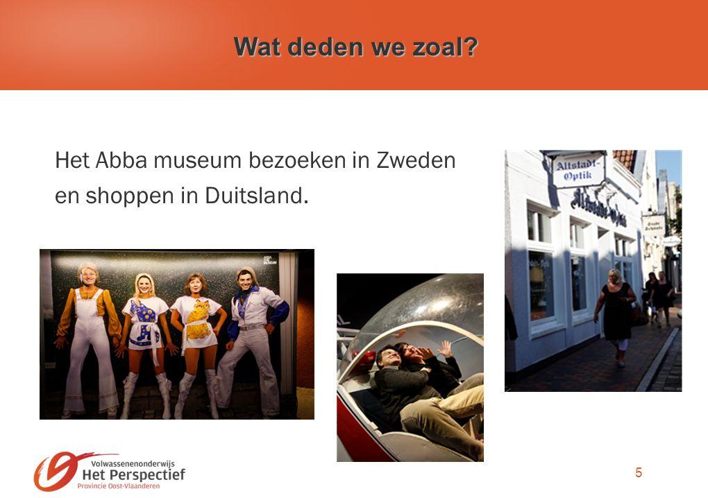 5 Wat deden we zoal? Het Abba museum bezoeken in Zweden en shoppen in Duitsland.
