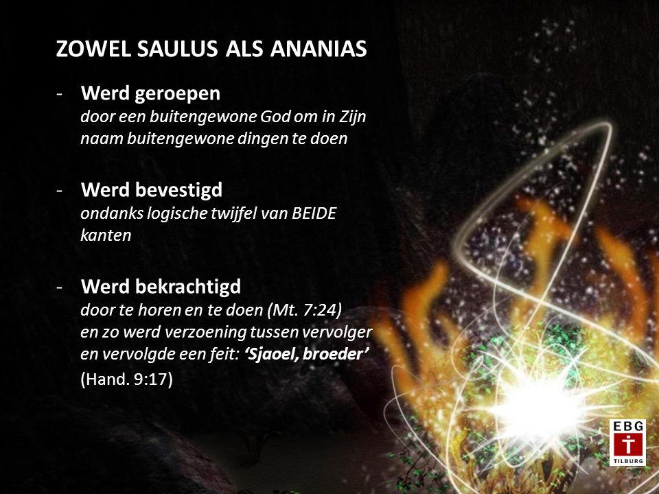 ZOWEL SAULUS ALS ANANIAS -Werd geroepen door een buitengewone God om in Zijn naam buitengewone dingen te doen -Werd bevestigd ondanks logische twijfel van BEIDE kanten -Werd bekrachtigd door te horen en te doen (Mt.