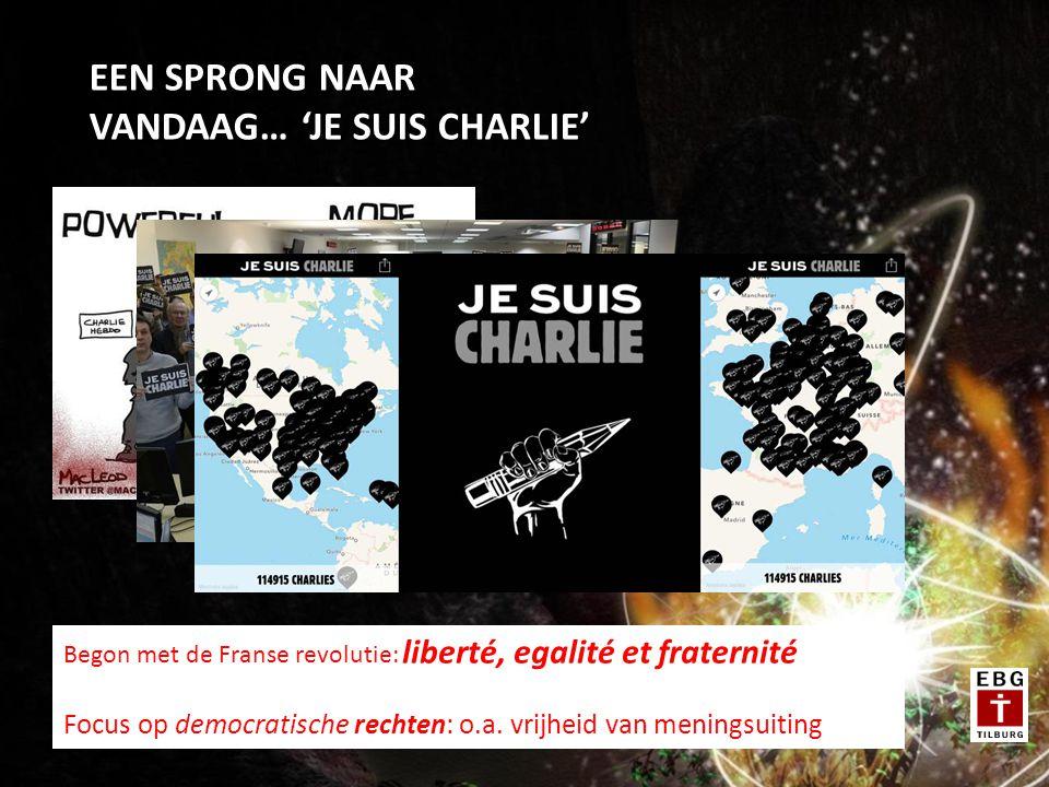 EEN SPRONG NAAR VANDAAG… 'JE SUIS CHARLIE' Begon met de Franse revolutie: liberté, egalité et fraternité Focus op democratische rechten: o.a.
