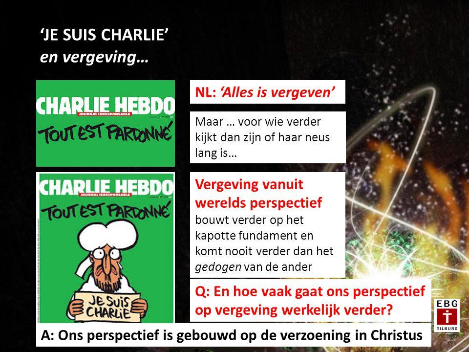'JE SUIS CHARLIE' en vergeving… NL: 'Alles is vergeven' Maar … voor wie verder kijkt dan zijn of haar neus lang is… Vergeving vanuit werelds perspectief bouwt verder op het kapotte fundament en komt nooit verder dan het gedogen van de ander Q: En hoe vaak gaat ons perspectief op vergeving werkelijk verder.