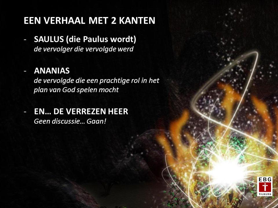 EEN VERHAAL MET 2 KANTEN -SAULUS (die Paulus wordt) de vervolger die vervolgde werd -ANANIAS de vervolgde die een prachtige rol in het plan van God spelen mocht -EN… DE VERREZEN HEER Geen discussie… Gaan!