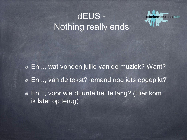 dEUS - Nothing really ends En..., wat vonden jullie van de muziek.