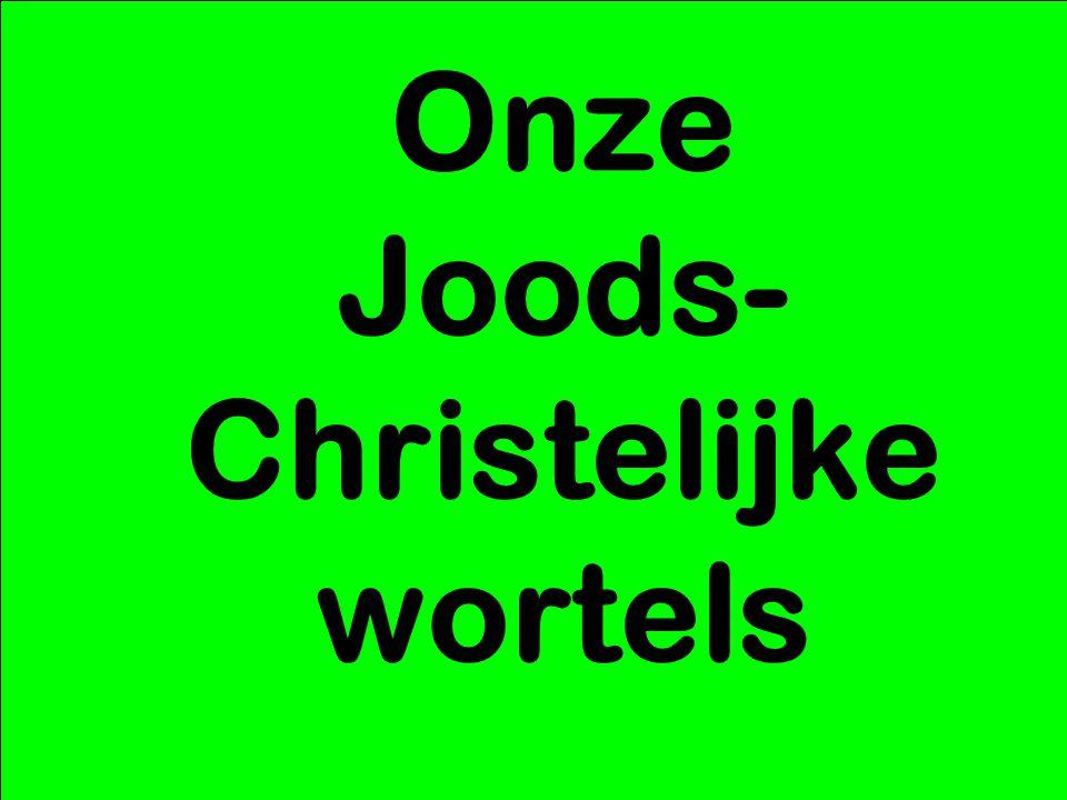 Onze Joods- Christelijke wortels