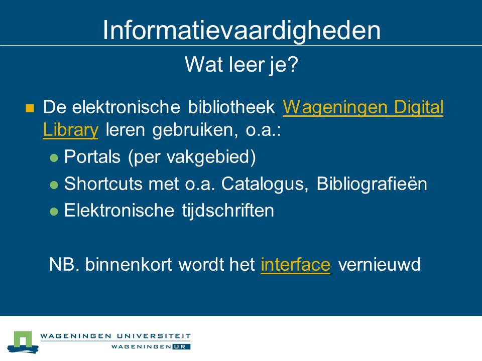 Informatievaardigheden Wat leer je? De elektronische bibliotheek Wageningen Digital Library leren gebruiken, o.a.:Wageningen Digital Library Portals (