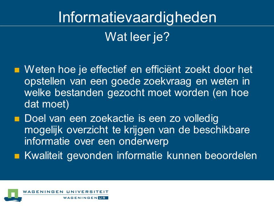 Informatievaardigheden Wat leer je? Weten hoe je effectief en efficiënt zoekt door het opstellen van een goede zoekvraag en weten in welke bestanden g