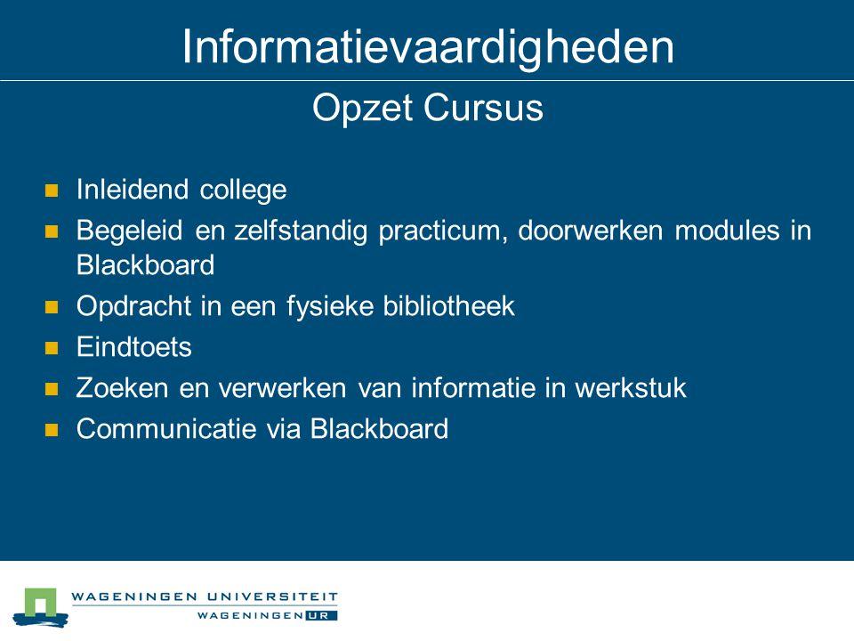 Informatievaardigheden Opzet Cursus Inleidend college Begeleid en zelfstandig practicum, doorwerken modules in Blackboard Opdracht in een fysieke bibl