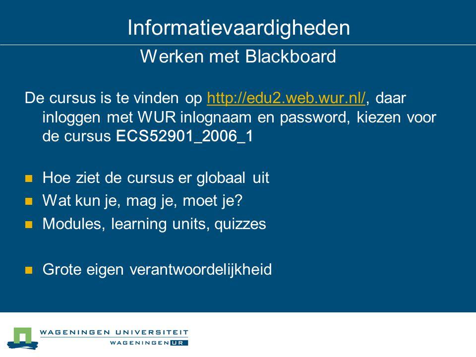 Informatievaardigheden Werken met Blackboard De cursus is te vinden op http://edu2.web.wur.nl/, daar inloggen met WUR inlognaam en password, kiezen vo