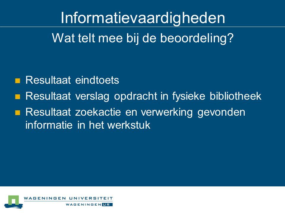 Informatievaardigheden Wat telt mee bij de beoordeling? Resultaat eindtoets Resultaat verslag opdracht in fysieke bibliotheek Resultaat zoekactie en v