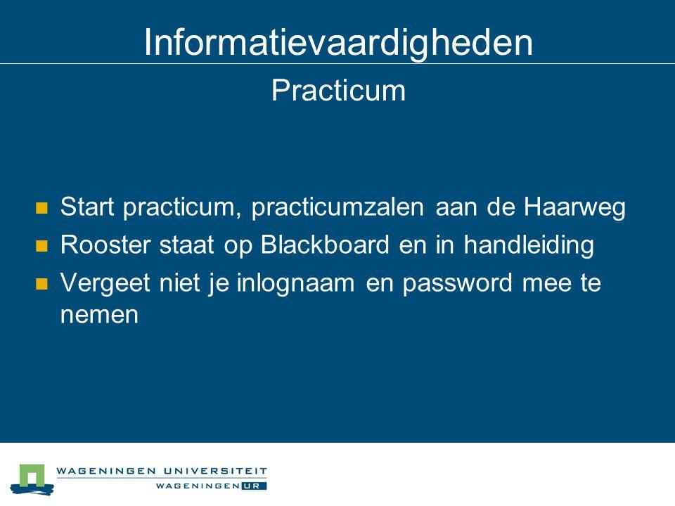 Informatievaardigheden Practicum Start practicum, practicumzalen aan de Haarweg Rooster staat op Blackboard en in handleiding Vergeet niet je inlognaa