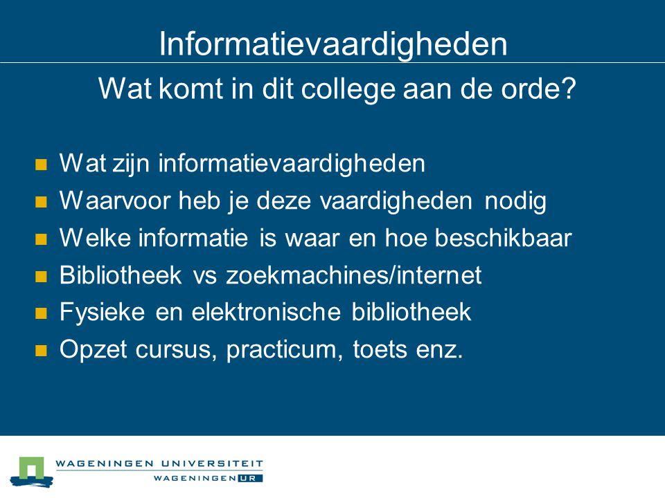 Informatievaardigheden Wat komt in dit college aan de orde? Wat zijn informatievaardigheden Waarvoor heb je deze vaardigheden nodig Welke informatie i