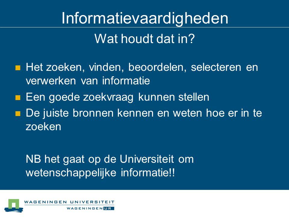 Informatievaardigheden Wat houdt dat in? Het zoeken, vinden, beoordelen, selecteren en verwerken van informatie Een goede zoekvraag kunnen stellen De