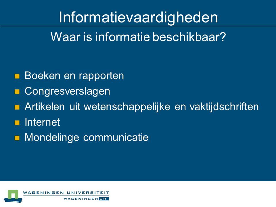 Informatievaardigheden Waar is informatie beschikbaar? Boeken en rapporten Congresverslagen Artikelen uit wetenschappelijke en vaktijdschriften Intern