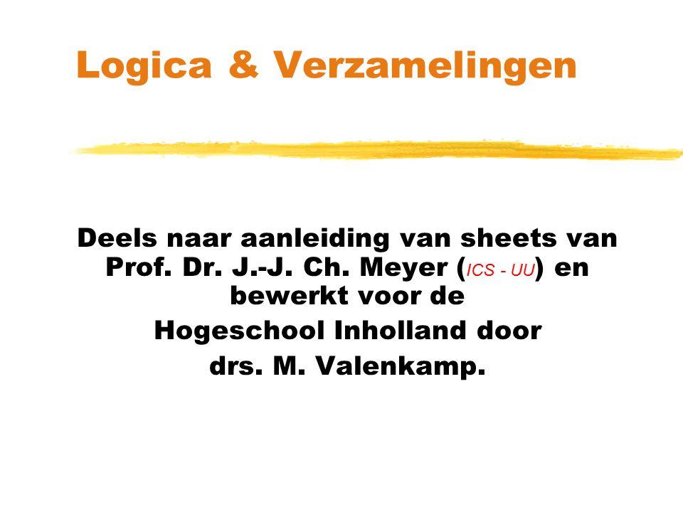 Logica & Verzamelingen Deels naar aanleiding van sheets van Prof. Dr. J.-J. Ch. Meyer ( ICS - UU ) en bewerkt voor de Hogeschool Inholland door drs. M