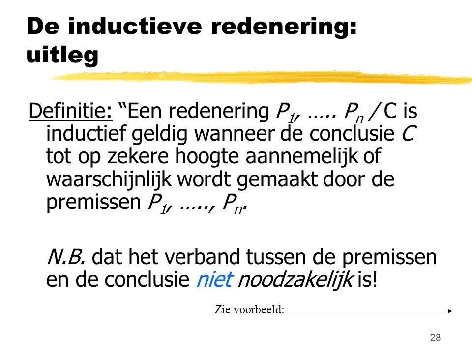 """28 De inductieve redenering: uitleg Definitie: """"Een redenering P 1, ….. P n / C is inductief geldig wanneer de conclusie C tot op zekere hoogte aannem"""