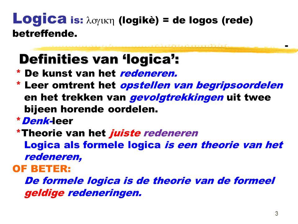 3 Definities van 'logica': Logica is:  (logikè) = de logos (rede) betreffende. -----------------------------------------------------------------