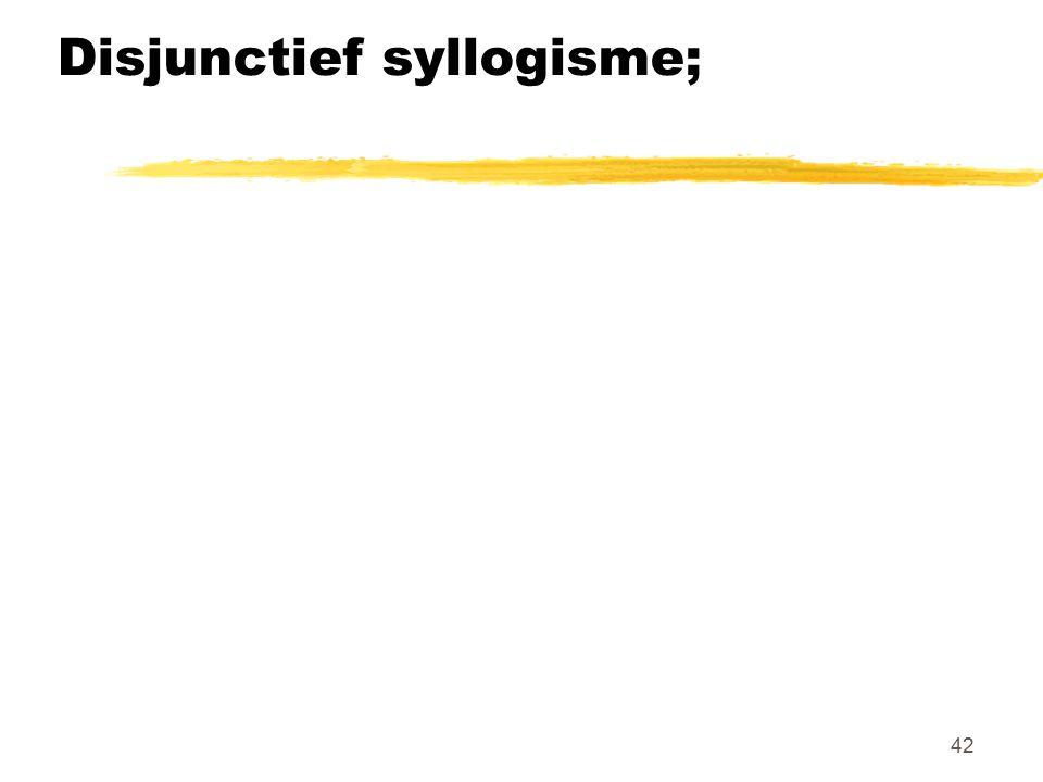 42 Disjunctief syllogisme;