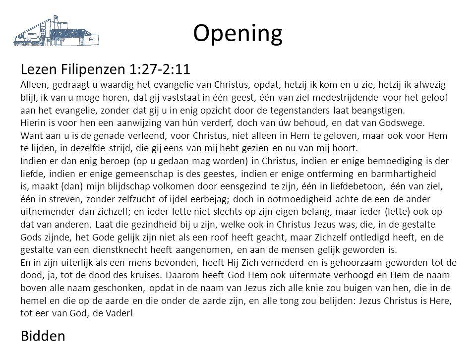 Opening Lezen Filipenzen 1:27-2:11 Alleen, gedraagt u waardig het evangelie van Christus, opdat, hetzij ik kom en u zie, hetzij ik afwezig blijf, ik v