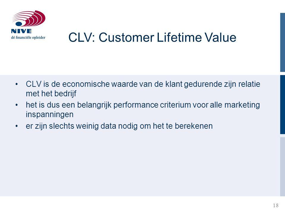 18 CLV is de economische waarde van de klant gedurende zijn relatie met het bedrijf het is dus een belangrijk performance criterium voor alle marketin