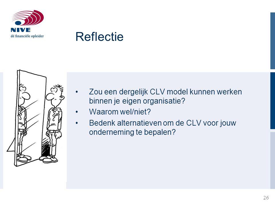 26 Reflectie Zou een dergelijk CLV model kunnen werken binnen je eigen organisatie? Waarom wel/niet? Bedenk alternatieven om de CLV voor jouw ondernem