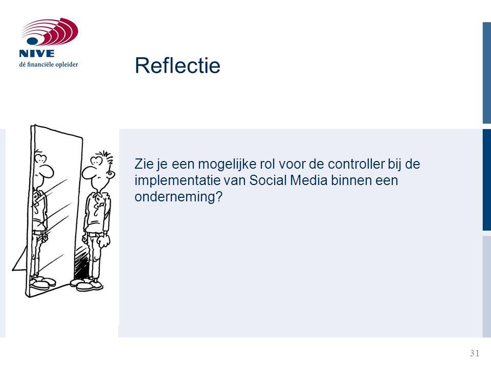 31 Reflectie Zie je een mogelijke rol voor de controller bij de implementatie van Social Media binnen een onderneming?