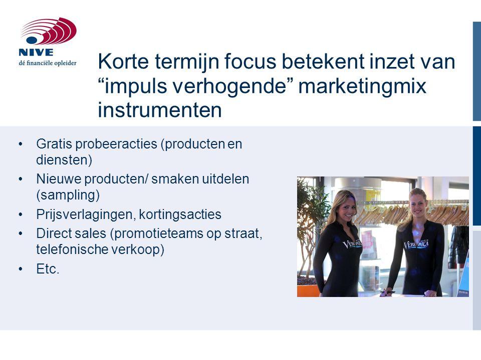 """Korte termijn focus betekent inzet van """"impuls verhogende"""" marketingmix instrumenten Gratis probeeracties (producten en diensten) Nieuwe producten/ sm"""