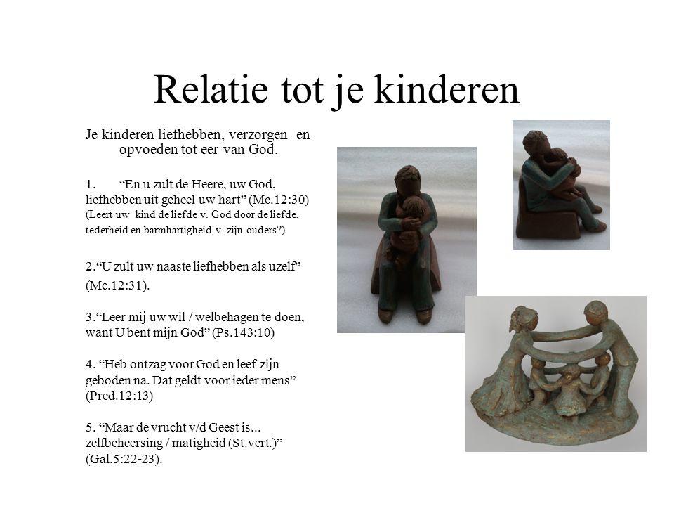 """Relatie tot je kinderen Je kinderen liefhebben, verzorgen en opvoeden tot eer van God. 1.""""En u zult de Heere, uw God, liefhebben uit geheel uw hart"""" ("""