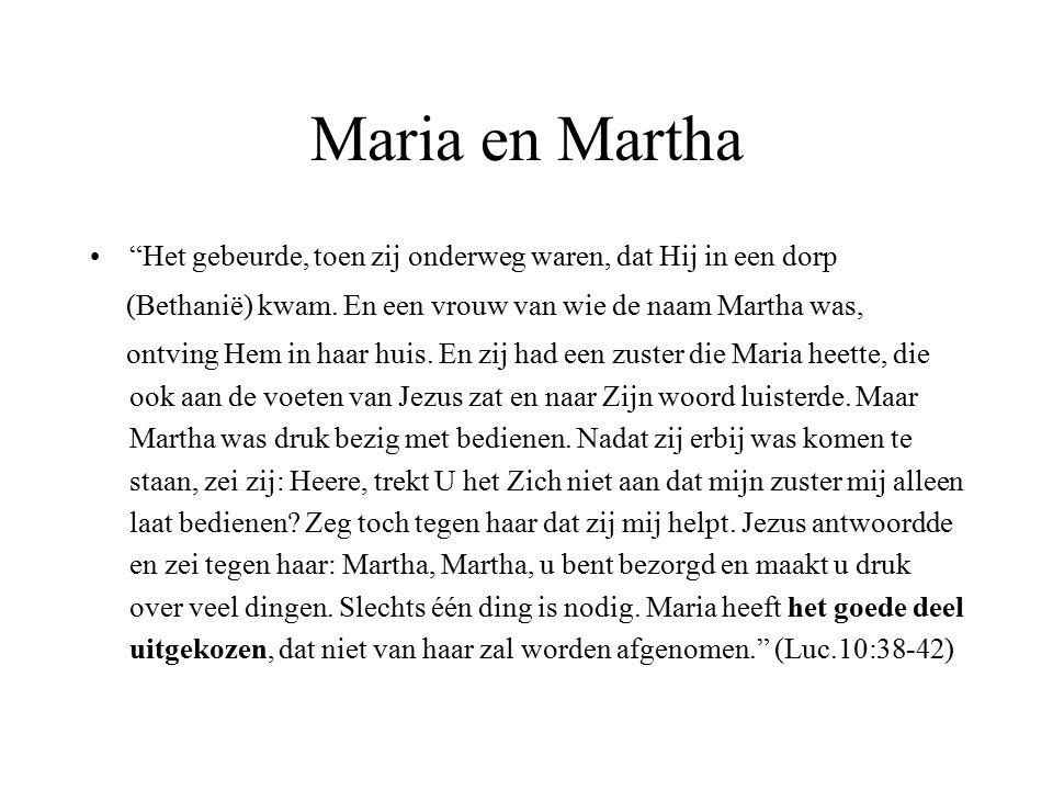 """Maria en Martha """"Het gebeurde, toen zij onderweg waren, dat Hij in een dorp (Bethanië) kwam. En een vrouw van wie de naam Martha was, ontving Hem in h"""