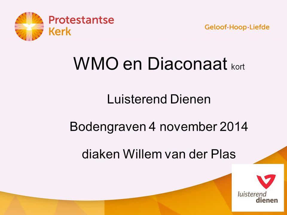 WMO en Diaconaat kort Luisterend Dienen Bodengraven 4 november 2014 diaken Willem van der Plas