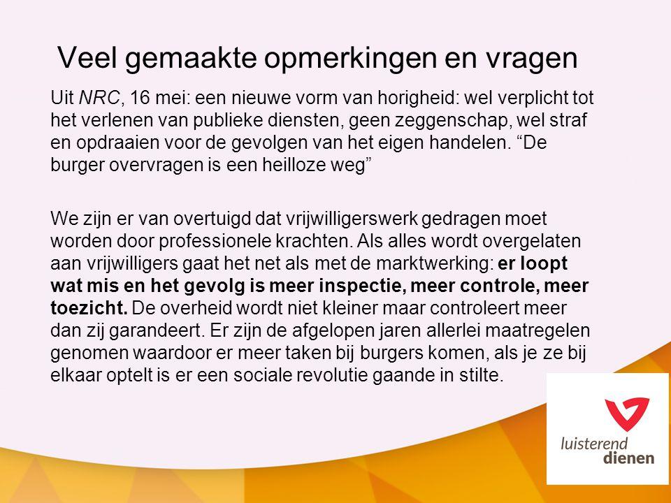 Veel gemaakte opmerkingen en vragen Uit NRC, 16 mei: een nieuwe vorm van horigheid: wel verplicht tot het verlenen van publieke diensten, geen zeggens